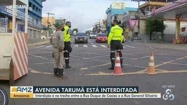 Manaus: Trecho da avenida Tarumã é interditado - Interdição ocorre entre a rua Duque de Caxias e rua General Glicério.