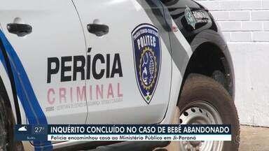 Polícia finaliza inquérito sobre bebê abandonado em Ji-Paraná - Caso foi encaminhado ao Ministério Público de Rondônia.