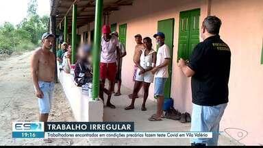 Trabalhadores encontrados em situação análoga à escravidão fazem teste de Covid no ES - Veja a seguir.