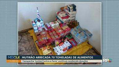 Mutirão arrecada 70 toneladas de alimento no Paraná - Campanha 'Juntos Contra a Fome' continua recebendo doações.