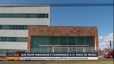 Luis Felipe Manvailer é condenado a 31 anos de prisão - Ele permanece preso por homicídio qualificado e fraude processual.