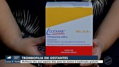 Trombofilia na gravidez exige suporte da saúde pública - Grávidas de Sinop reclamam de dificuldade para obter injeções de alto custo
