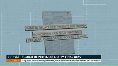 Parentes de pacientes reclamam de sumiço de pertences no HM e nas UPAS - Segundo parentes de pacientes, objetos foram furtados dentro das unidades.