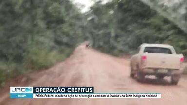 Operação é realizada nas terras indígenas Karipuna - Operação Crepitus tem como objetivo conter as invasões na área.
