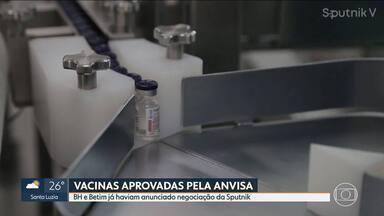 Liberação de mais vacinas pela Anvisa não abrange a região metropolitana de BH - Uma das vacinas é a Sputnik, que chegou a ser negociada pelas prefeitura de BH e de Betim. Covaxin também foi aprovada, mas distribuição ainda vai ser definida pelo Ministério da Saúde.