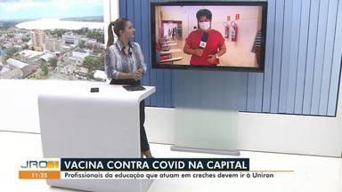 Profissionais da educação começam a ser vacinados em Porto Velho - Hoje, apenas profissionais que atuam em creches devem ir à faculdade Uniron.