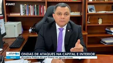 MP diz que Gaeco vai investigar onda de violência no AM - MP diz que Gaeco vai investigar onda de violência no AM