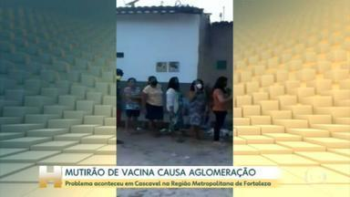 Mutirão de vacina na Região Metropolitana de Fortaleza causa aglomeração - Problema aconteceu ne cidade de Cascavel. Doses foram insuficientes para imunizar tanta gente.