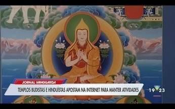 Templos budistas e hinduístas apostam na internet para manter atividades - Confira a reportagem exibida pelo Jornal Vanguarda.