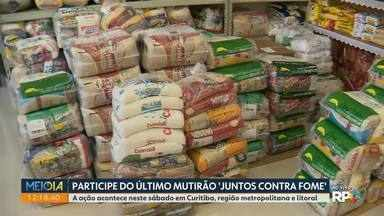 Participe do último mutirão 'Juntos Contra Fome' - A ação acontece neste sábado em Curitiba, região metropolitana e litoral.