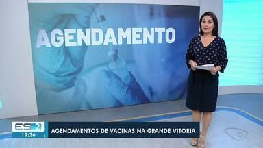 Veja como está o agendamento para vacinação contra a Covid-19 na Grande Vitória - Assista a seguir.