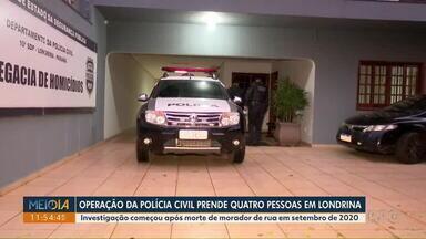 Operação da Polícia Civil prende quatro pessoas em Londrina - Investigação começou após a morte de um morador de rua, em setembro de 2020.