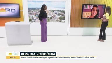 Cássia Firmino recebe boas vindas ao Bom Dia Rondônia e mensagem de apresentadoras - Karina Quadros, Aléxia Oliveira e Larissa Vieira enviaram vídeos.