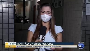 Plantão policial: Confira as ocorrências registradas em Santarém nesta sexta-feira - Casos foram registrados em delegacias do município.