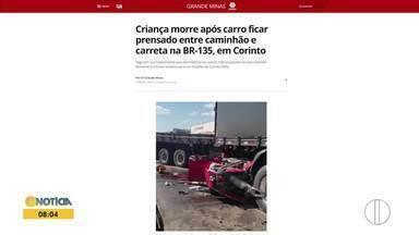 Confira os destaques do G1 nesta sexta-feira (13) - Criança morre após carro ficar prensado entre caminhão e carreta na BR-135, em Corinto.