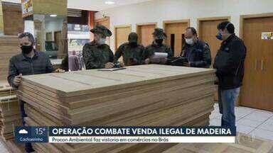 Operação combate venda de madeira ilegal - Procon e polícia ambiental fazem vistoria em comércios no Brás