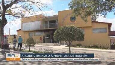 Polícia vai analisar câmeras de segurança para identificar autores de ataque à prefeitura - Situação aconteceu no município de Itanhém, no sul da BA.