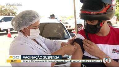 Jataí e Mineiros estão sem 1ª dose da vacina contra a Covid - Vacinação segue com aplicação de 2ª dose.