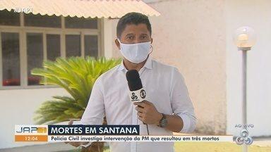 Polícia Civil investiga intervenção da PM que resultou em três mortes em Santana - Polícia Civil investiga intervenção da PM que resultou em três mortes em Santana