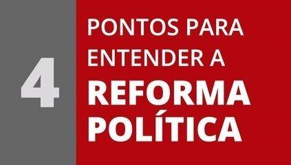 4 pontos para entender a reforma política
