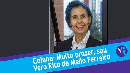 Coluna: Muito prazer, sou Vera Rita de Mello Ferreira