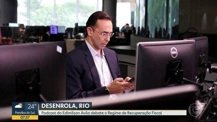 Regime da recuperação fiscal é tema do Podcast Desenrola, Rio