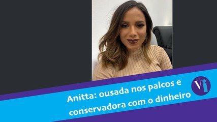 Anitta: ousada nos palcos e conservadora com o dinheiro