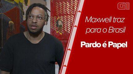 "Maxwell traz para o Brasil ""Pardo é Papel"""