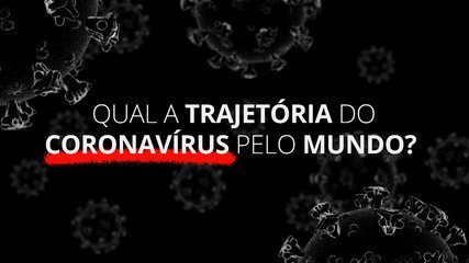Coronavírus: qual a trajetória do vírus pelo mundo até ser decretada a pandemia?