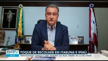 Pandemia: Governador anuncia que Itabuna e Ipiaú, no sul da BA, terão toque de recolher