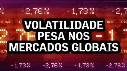Volatilidade pesa nos mercados globais