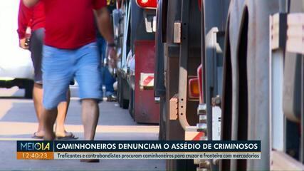 Caminhoneiros denunciam assédio de criminosos na fronteira entre Brasil e Paraguai