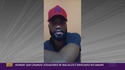 Homem que chamou jogadores de 'macacos' é indiciado pela Polícia Civil no Amapá