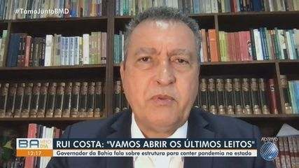 'Vamos abrir os últimos leitos', afirma Rui Costa, governador da Bahia