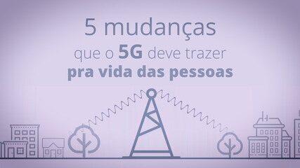 5 mudanças do 5G na vida das pessoas
