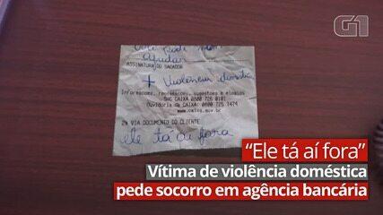 VÍDEO: 'Ele tá aí fora', escreve vítima de violência doméstica em bilhete com pedido de socorro