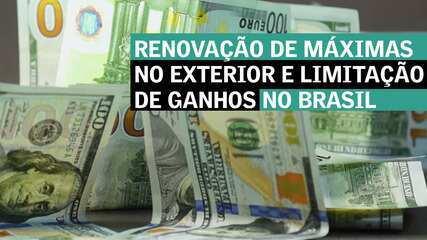 Renovação de máximas no exterior e limitação de ganhos no Brasil