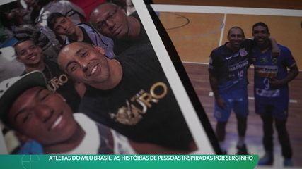 Atletas do Meu Brasil: As histórias de pessoas inspiradas por Serginho