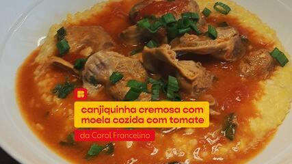 Carol Francelino ensina a fazer Canjiquinha cremosa com moela no molho de tomate