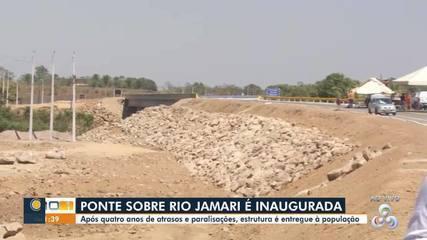 Ponte sobre Rio Jamari é inaugurada em Ariquemes após 4 anos de atraso