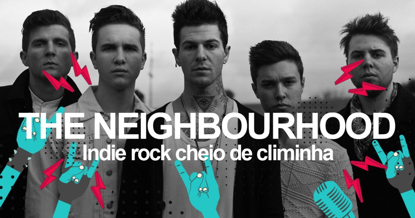 The Neighbourhood: Saiba como será o show no Lollapalooza 2018