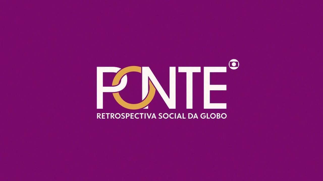 Ponte: retrospectiva social da Globo tem transmissão ao vivo