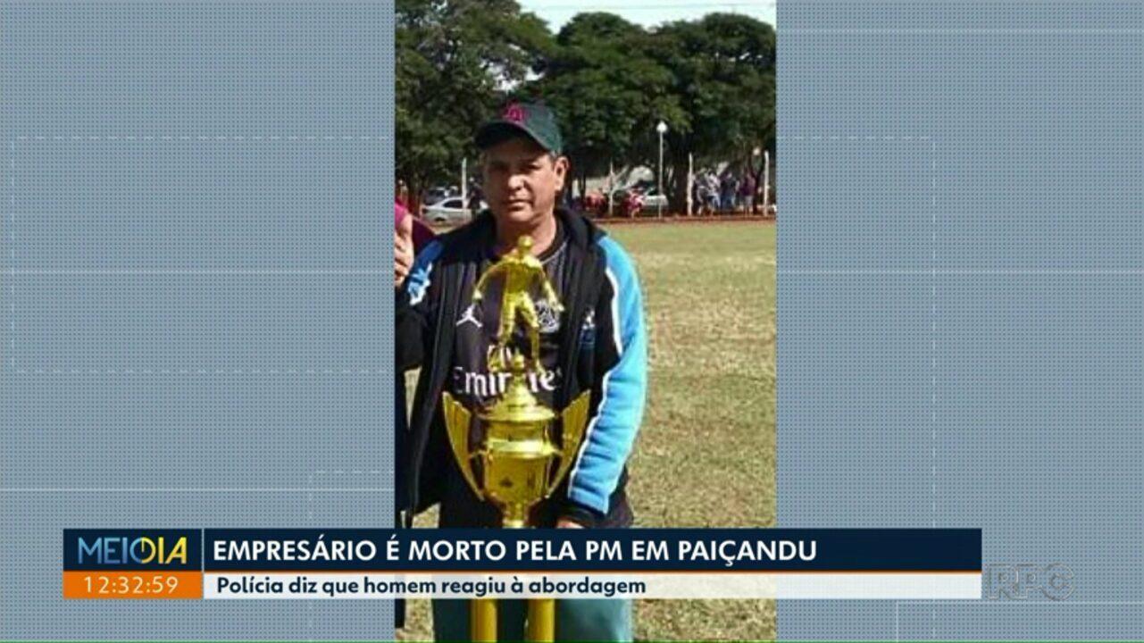 Empresário de Paiçandu é morto pela PM